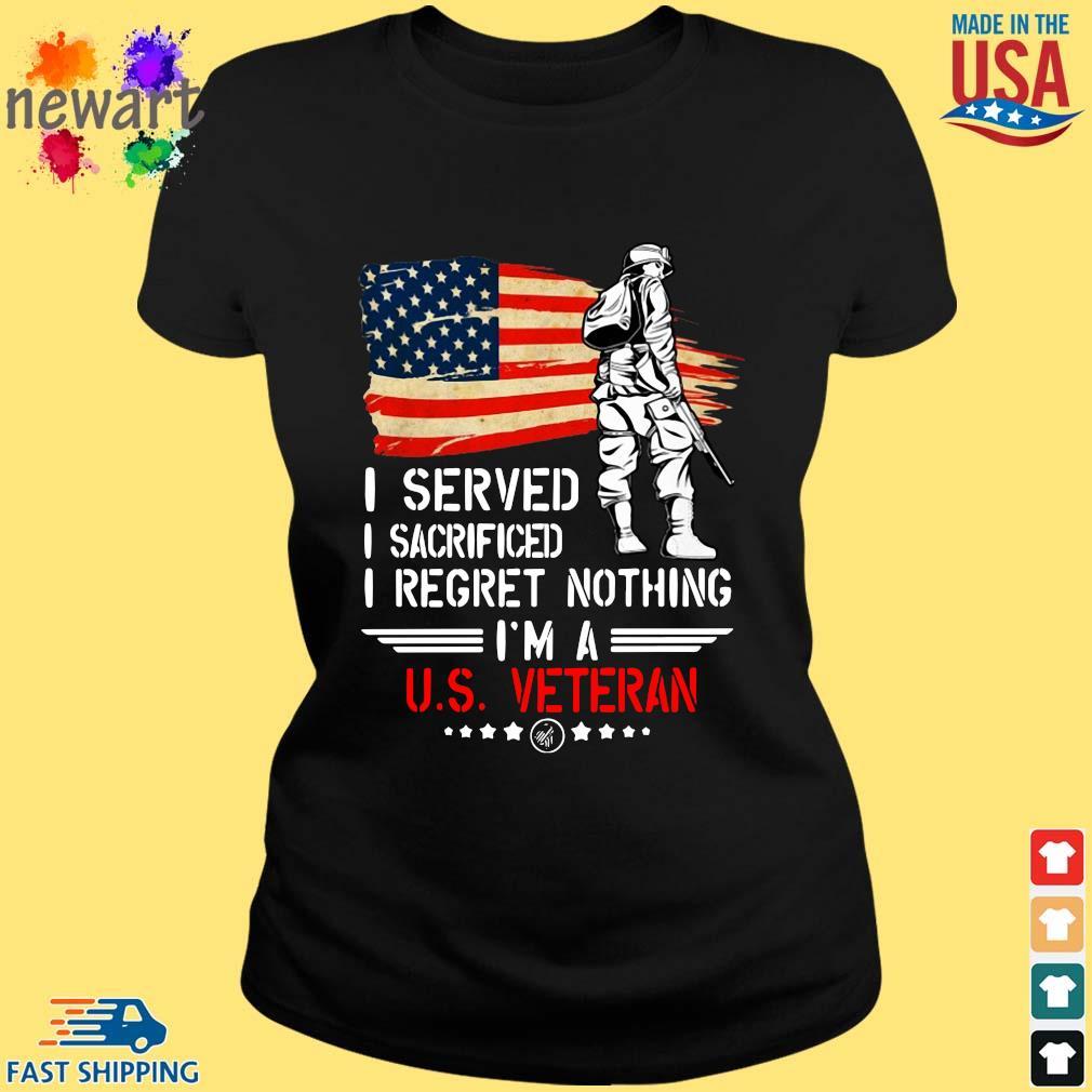 American flag I served I sacrificed I regret nothing I'm a US Veteran s ladies den