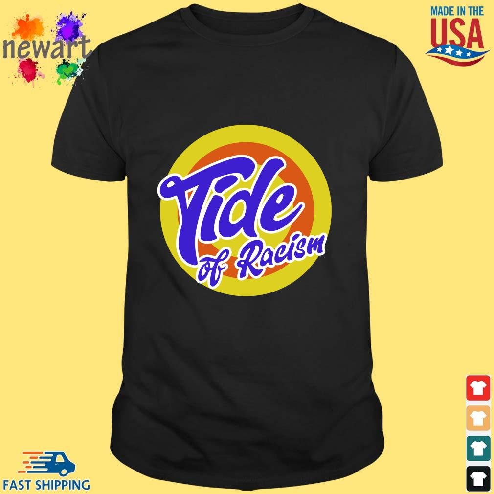 Anti Trump Tide Of Racism s Shirt den