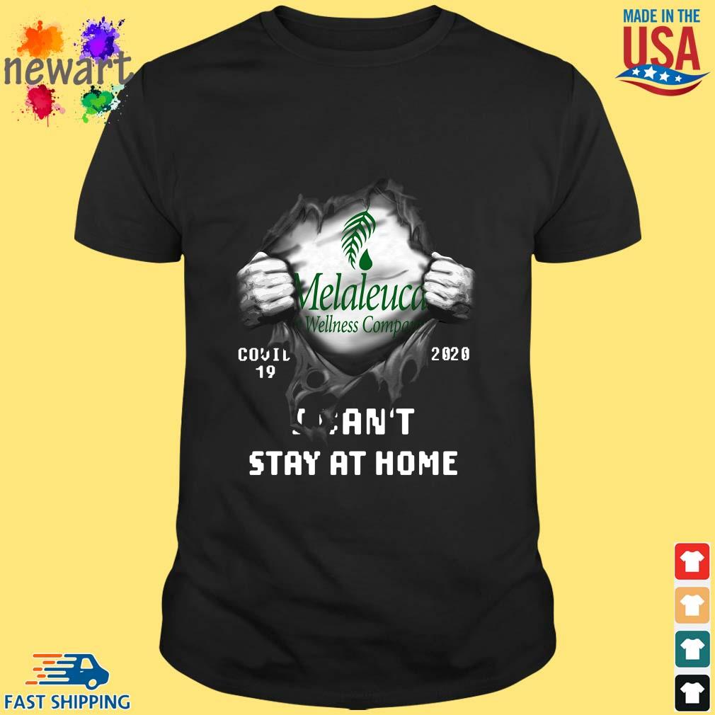 Blood inside Me Melaleuca Wellness Company Covid 19 2020 I can't stay at home s Shirt den