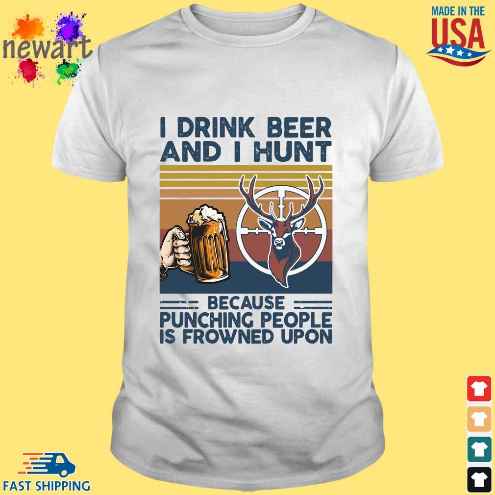 I drink beer and I hunt because punching people is frowned upon vintage shirt