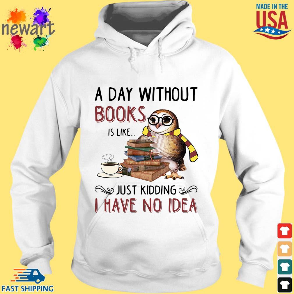 Owl a day without books is like just kidding I have no idea s hoodie trang