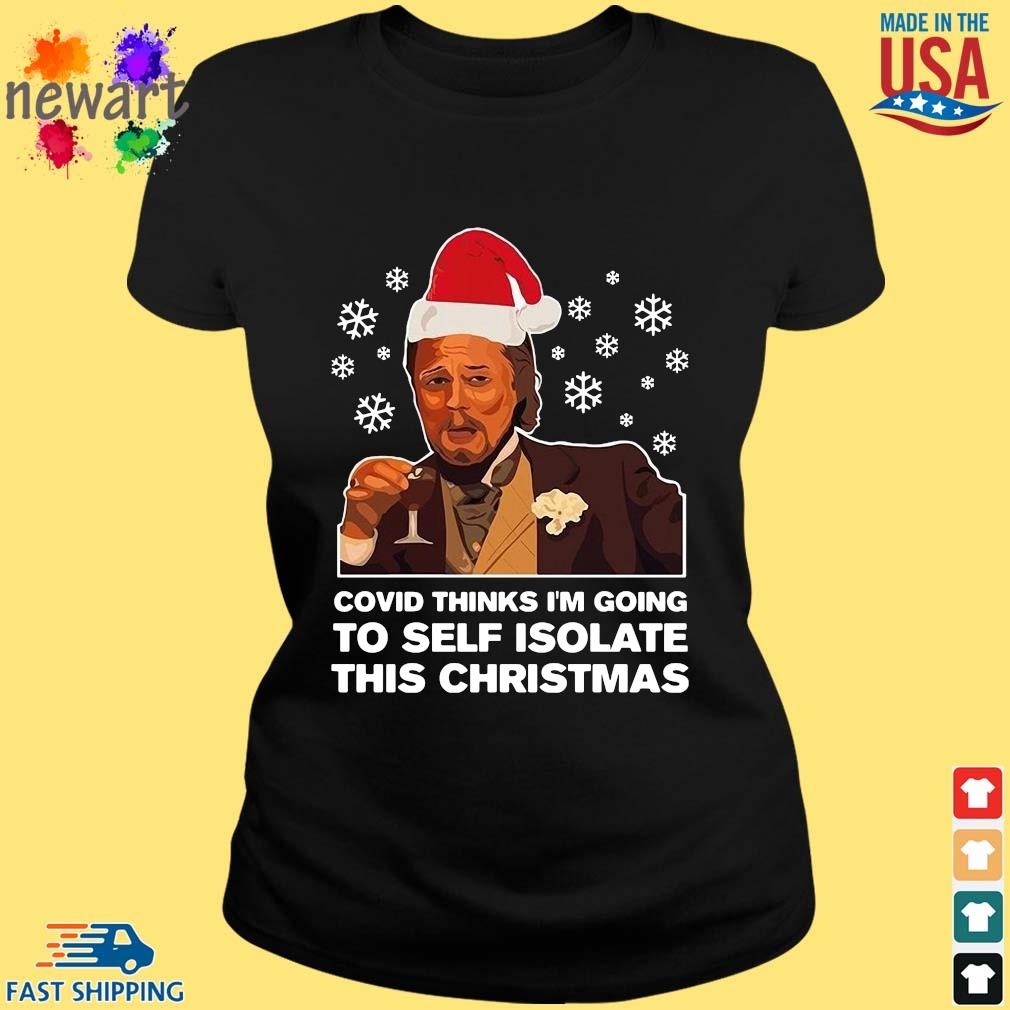Santa Leonardo DiCaprio Covid thinks I'm going to self isolate this Christmas Shirt ladies den