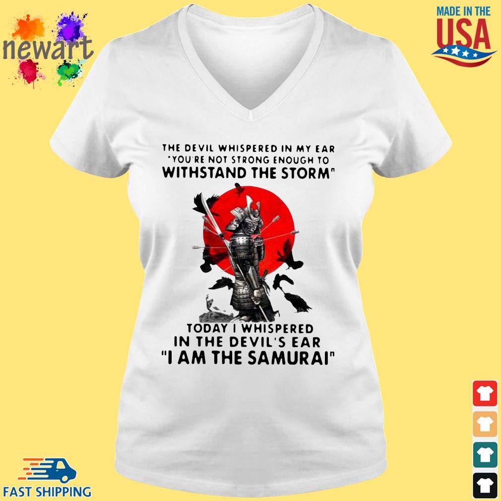 The Devil whispered in my ear you're not strong enough to withstand the storm I am the Samurai s vneck trang