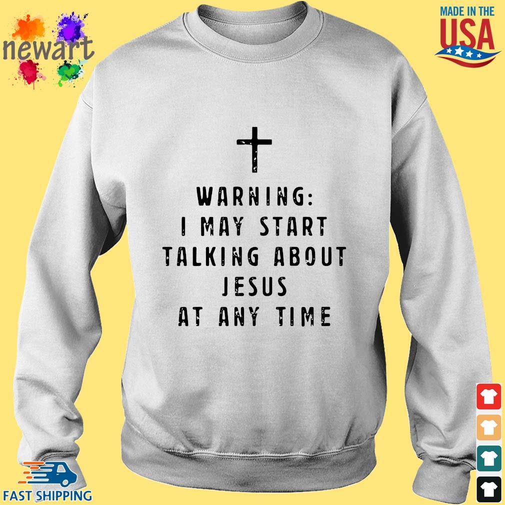 Warning I may start talking about Jesus at any time s Sweater trang