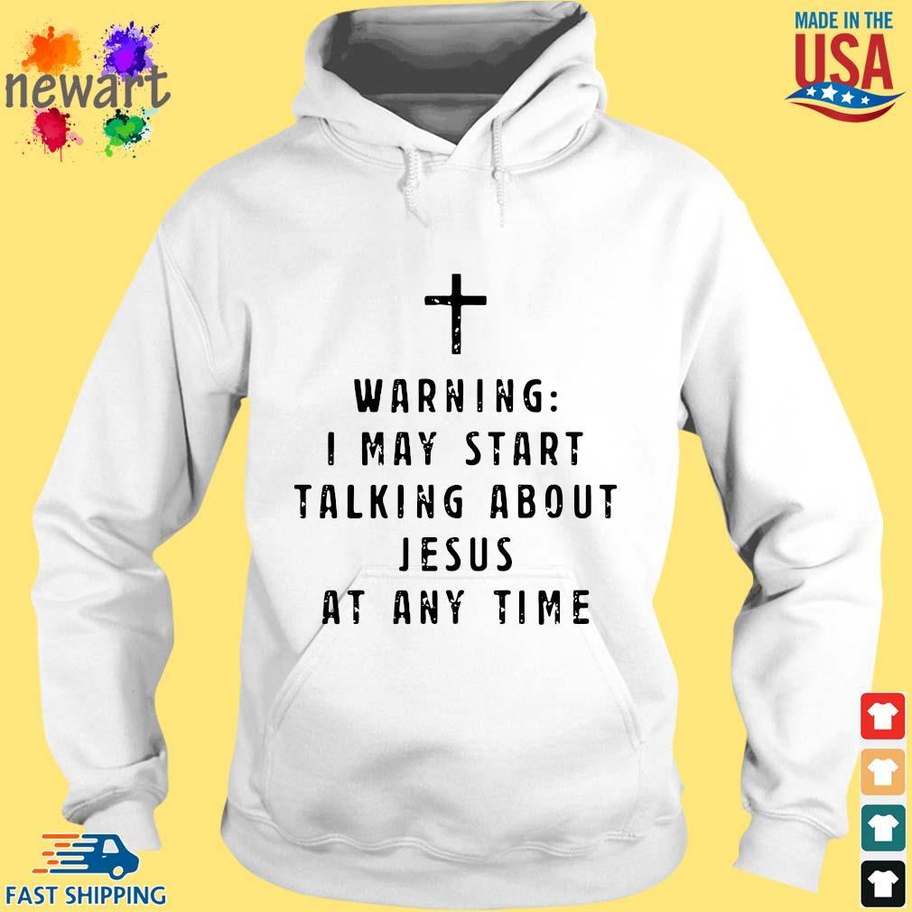 Warning I may start talking about Jesus at any time s hoodie trang