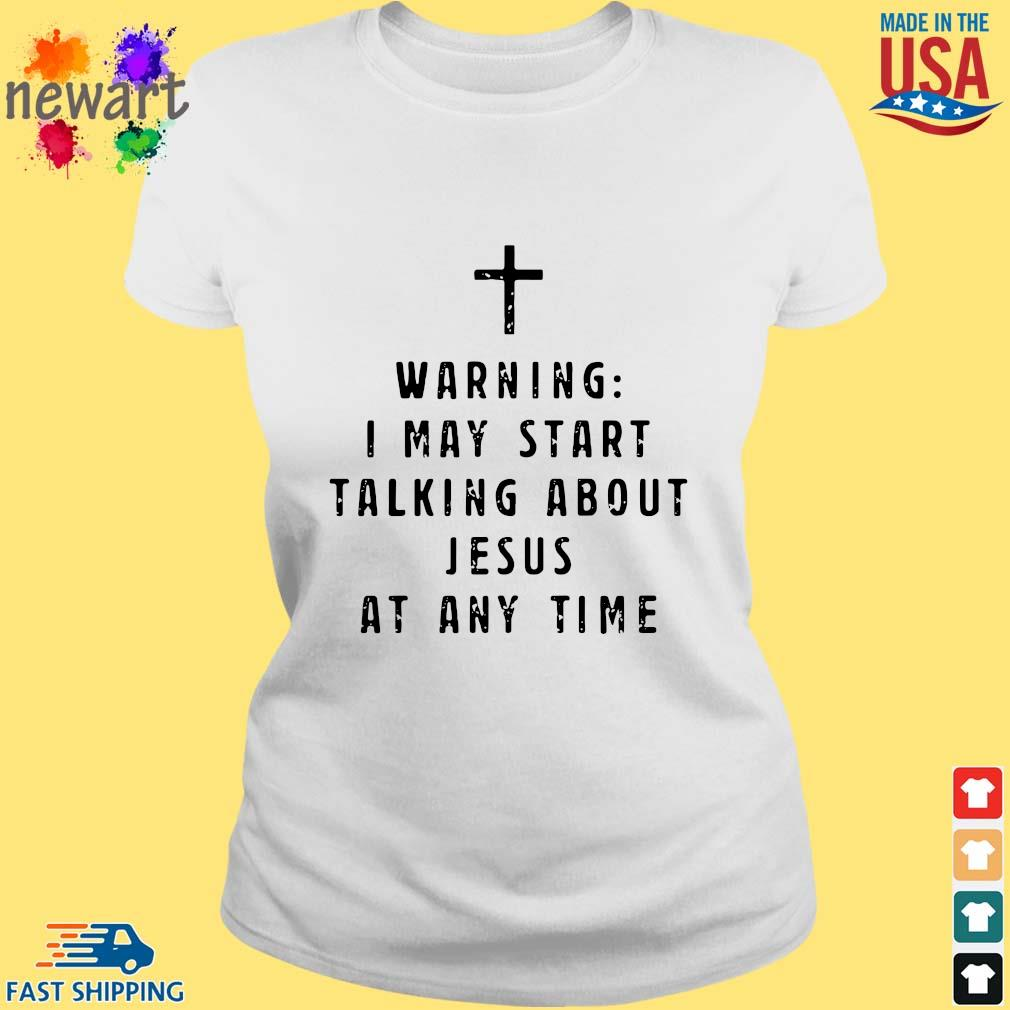 Warning I may start talking about Jesus at any time s ladies trang