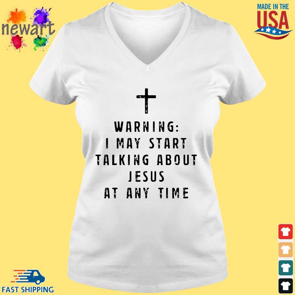Warning I may start talking about Jesus at any time s vneck trang