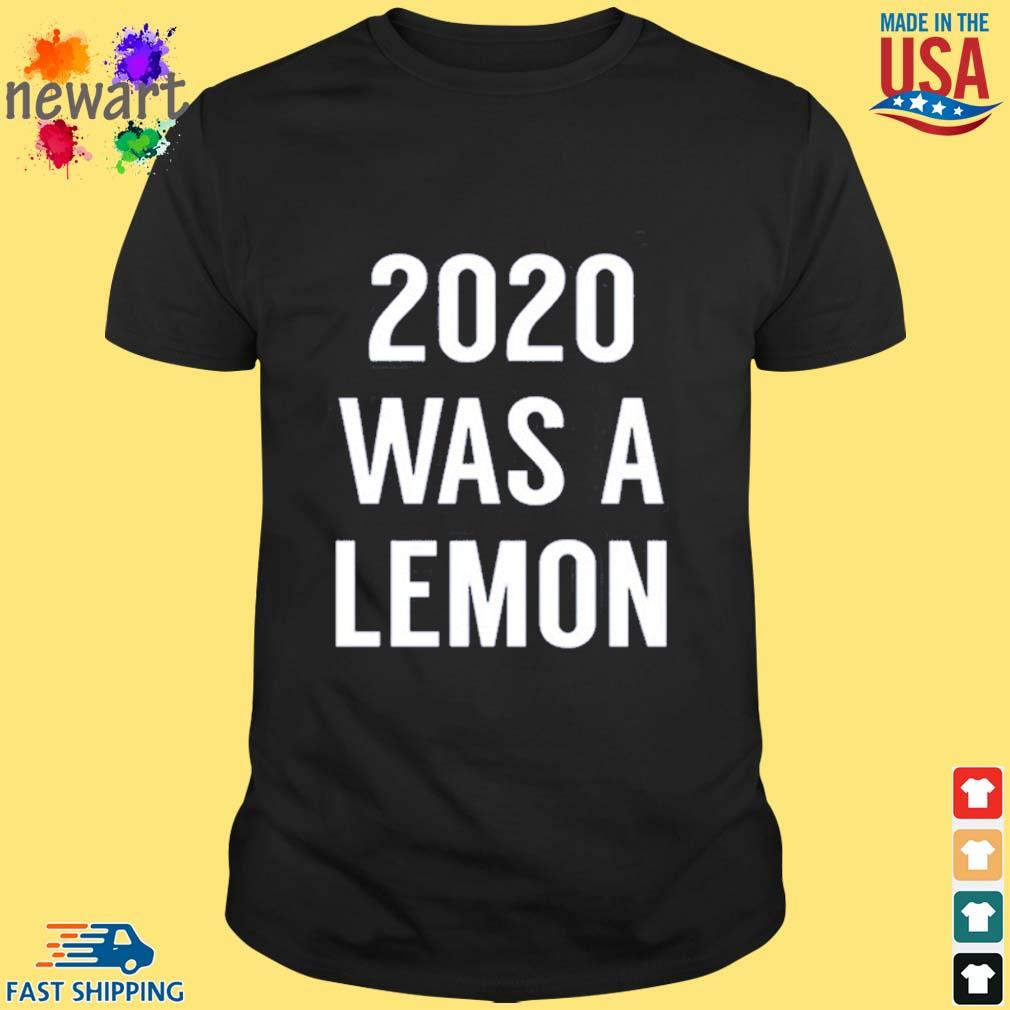 2020 was a lemon shirt