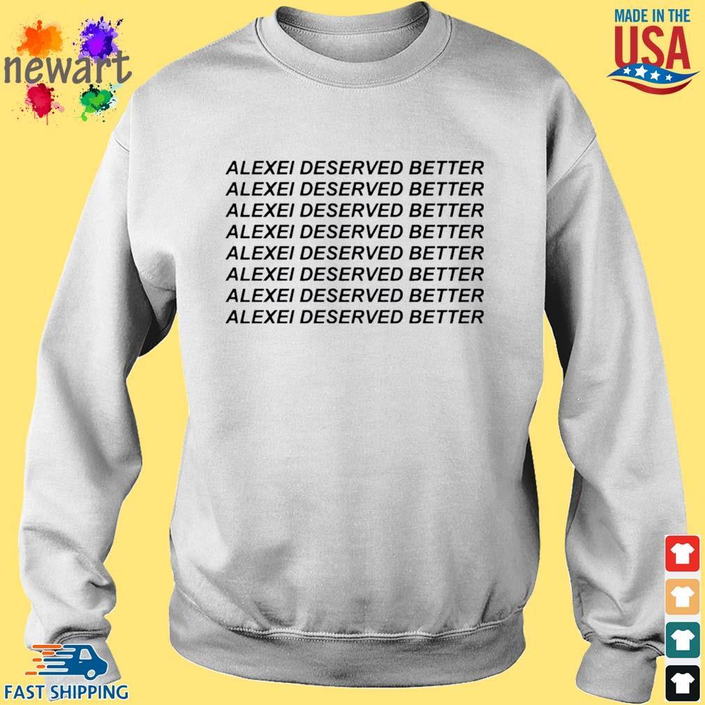 Alexei Deserved Better Shirt Sweater trang