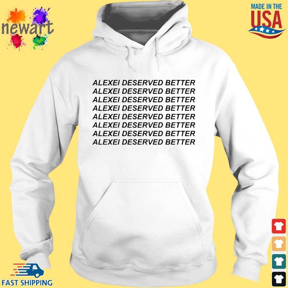 Alexei Deserved Better Shirt hoodie trang