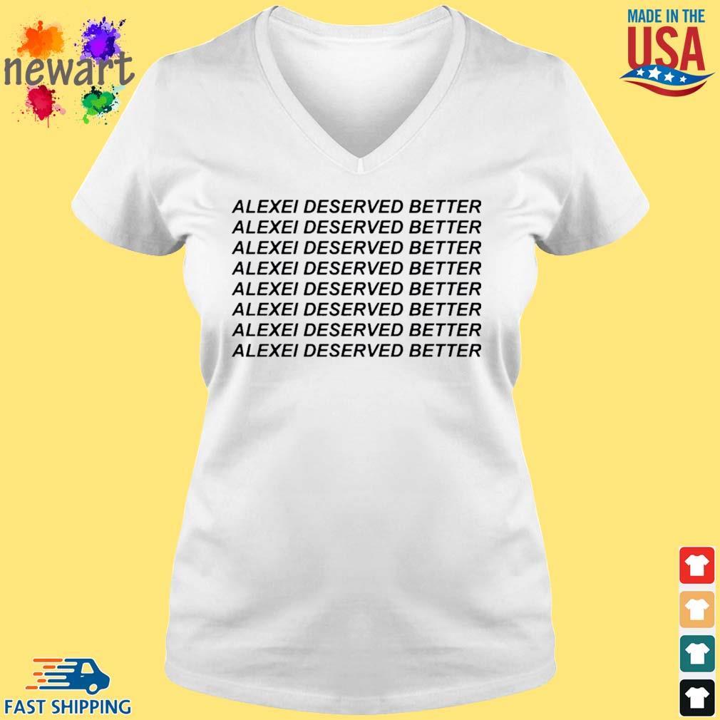 Alexei Deserved Better Shirt vneck trang