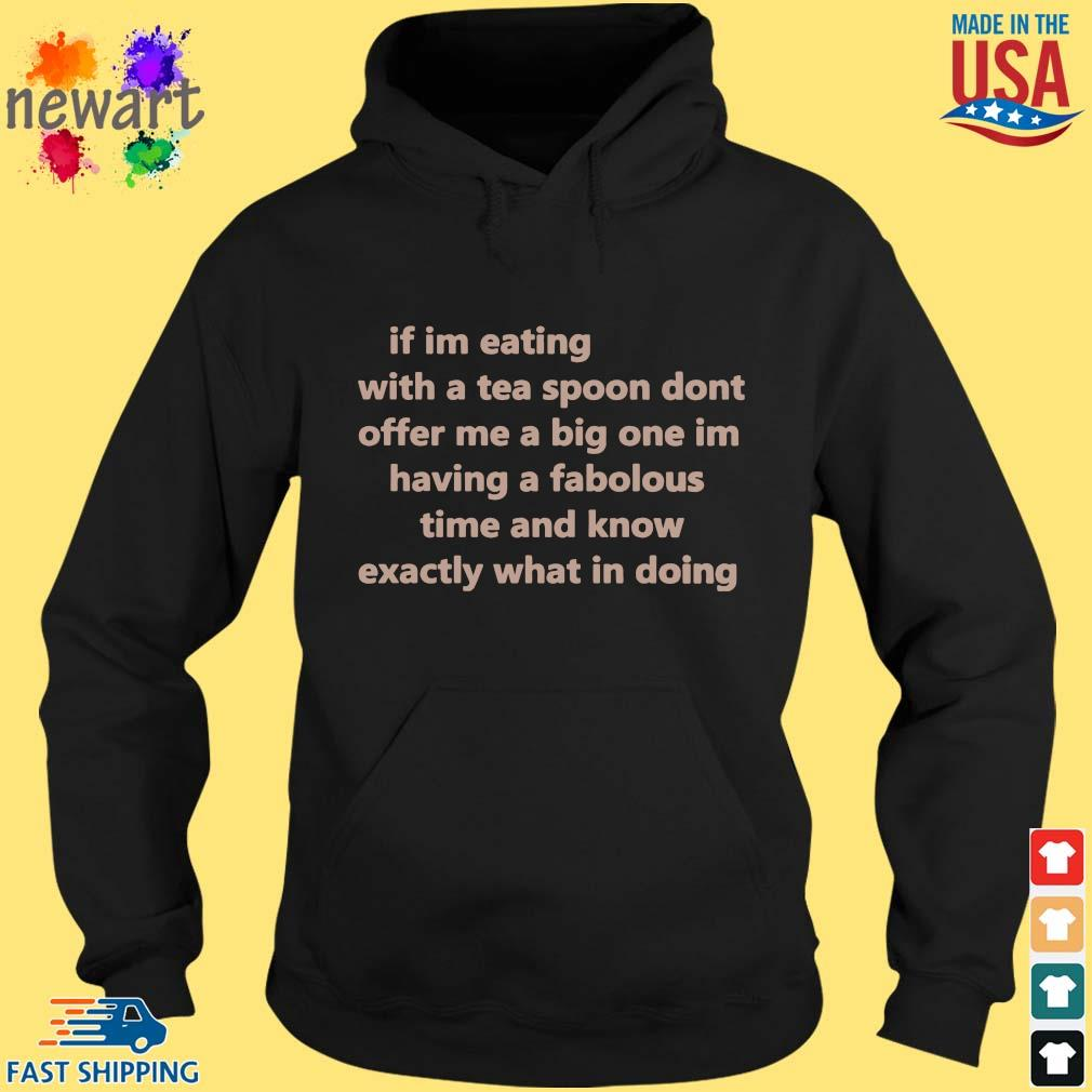If I'm eating with a tea spoon don't offer s hoodie den