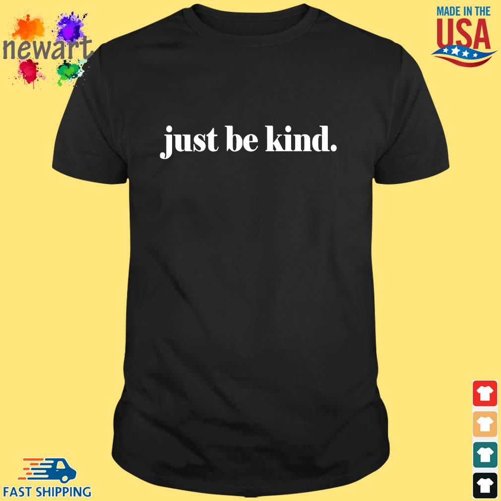 Just be kind shirt