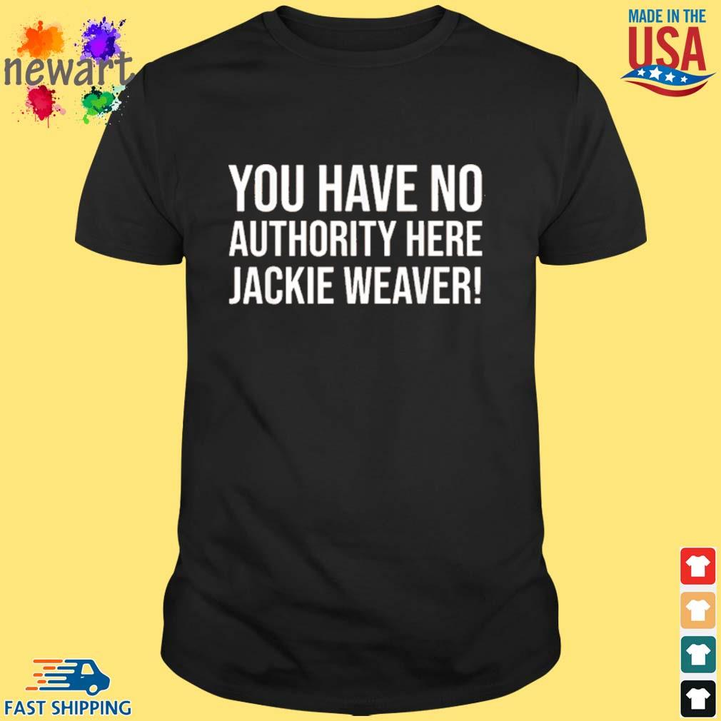 You Have No Authority Here Jackie Weaver Shirt