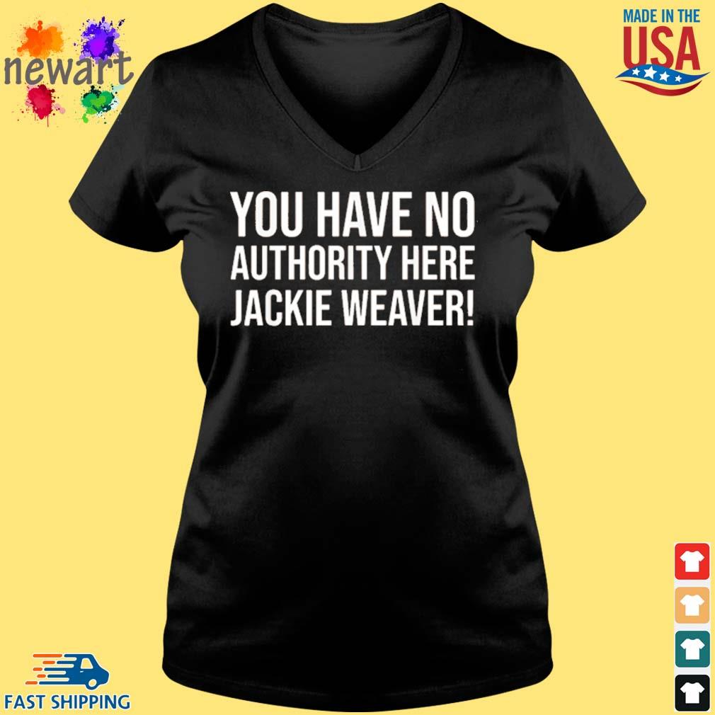 You Have No Authority Here Jackie Weaver Shirt Vneck den