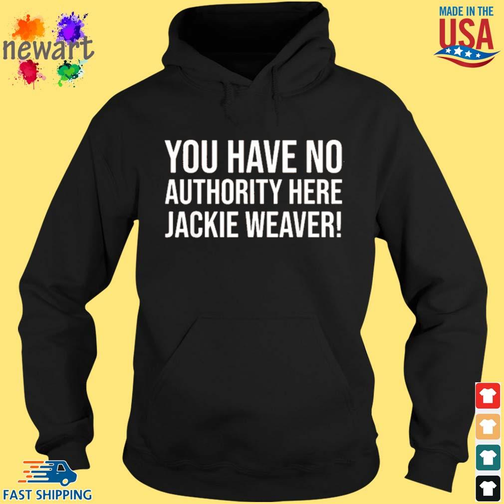You Have No Authority Here Jackie Weaver Shirt hoodie den