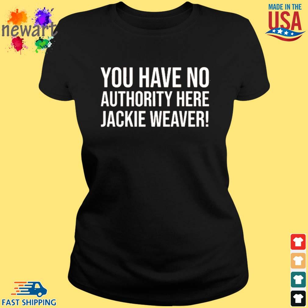 You Have No Authority Here Jackie Weaver Shirt ladies den